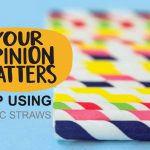 Your Opinion Matters – Plastic Straws
